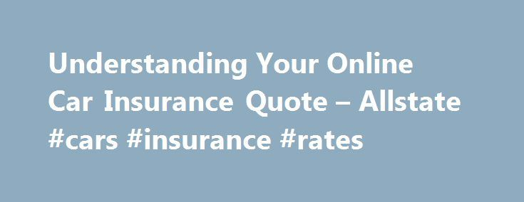 Understanding Your Online Car Insurance Quote – Allstate #cars #insurance #rates http://insurance.nef2.com/understanding-your-online-car-insurance-quote-allstate-cars-insurance-rates/  #online online car insurance # Understanding Your Online Car Insurance Quote Getting a fast online car insurance quote is easy it's getting an accurate online quote that can require a bit of work and preparation on your part, and may... Read more