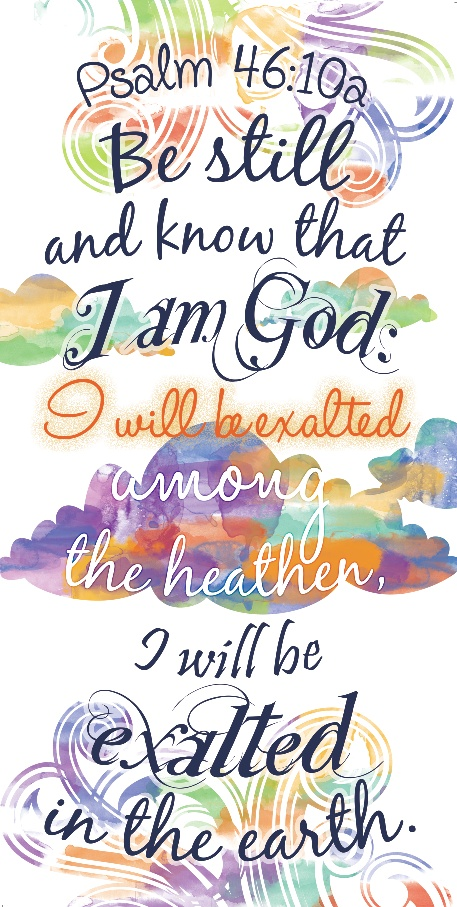 Psalm 46:10a... Be still and know that I am God...