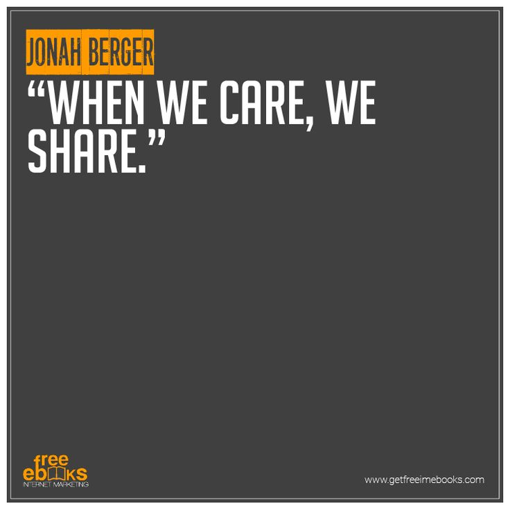 'When we care, we share.' - Jonah Berger