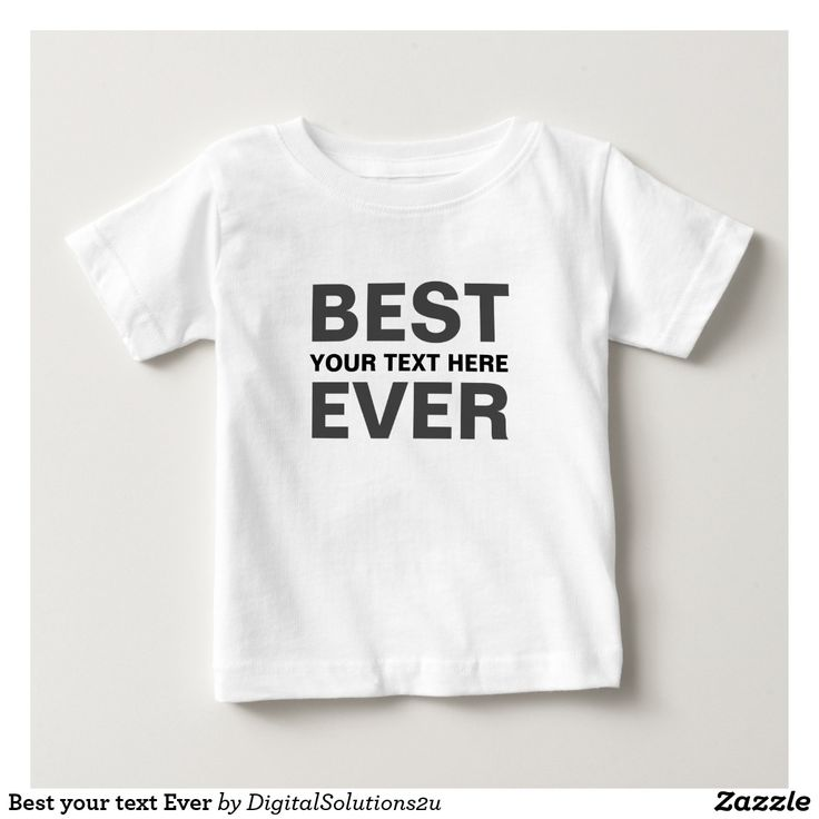 Best your text Ever Baby T-Shirt