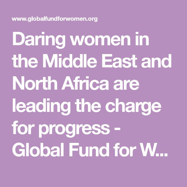 Daring women in the Middle East and North Africa are leading the charge for progress - Global Fund for Women