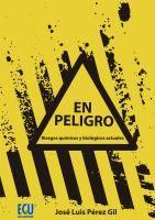 En peligro : riesgos químicos y biológicos actuales / José Luis Pérez Gil.