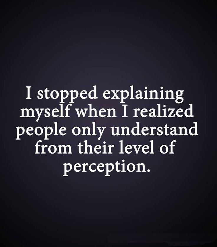 'I stopped explaining myself when I realized people can only understand from their level of perception'