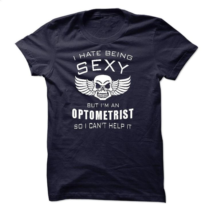 I'm sexy OPTOMETRIST T Shirts, Hoodies, Sweatshirts - #cheap hoodies #kids hoodies. I WANT THIS => https://www.sunfrog.com/LifeStyle/im-sexy-OPTOMETRIST.html?60505