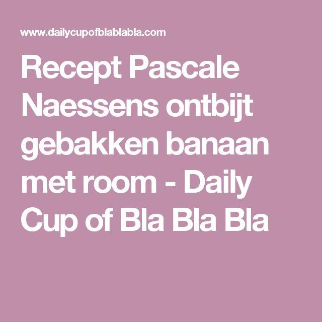 Recept Pascale Naessens ontbijt gebakken banaan met room - Daily Cup of Bla Bla Bla