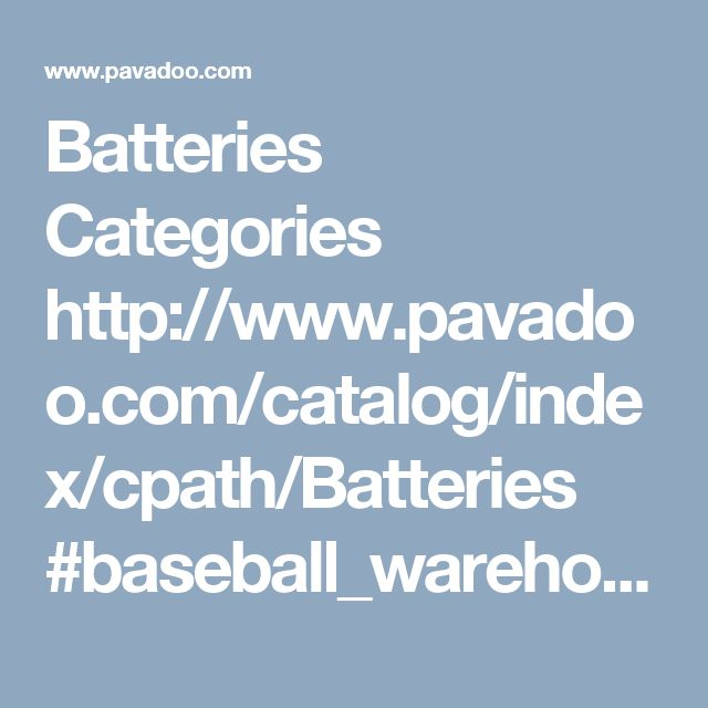 Batteries Categories http://www.pavadoo.com/catalog/index/cpath/Batteries #baseball_warehouse #baseball_stores #softball_bat_bags #mens_softball_cleats #fastpitch_softball_gloves #baseball_gloves_for_sale #battery_supply_stores #battery_acid #storage_battery #portable_battery_charger #battery_charger
