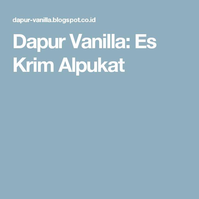 Dapur Vanilla: Es Krim Alpukat