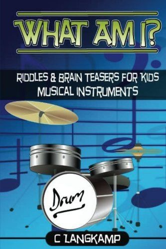 What Am I? Riddles and Brain Teasers For Kids Instruments Edition
