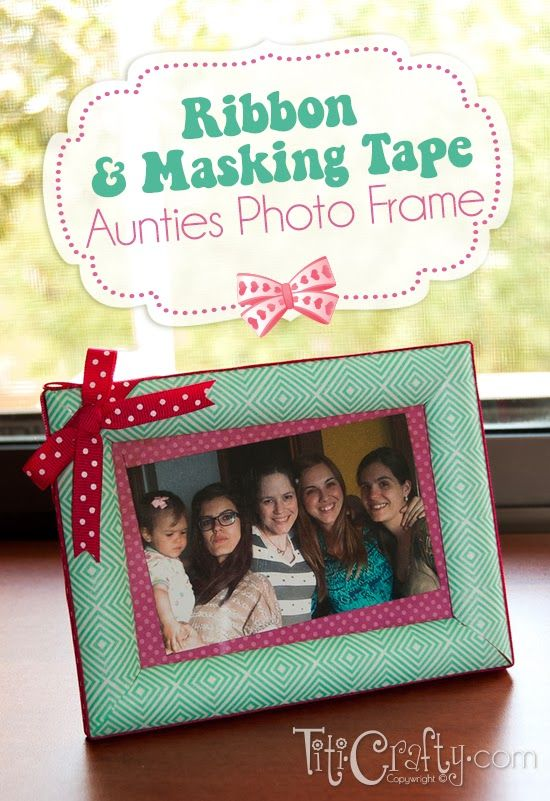 TitiCrafty by Camila: Ribbon and Masking Tape Aunties Photo Frame #crafts #frames #SerenitySaturday
