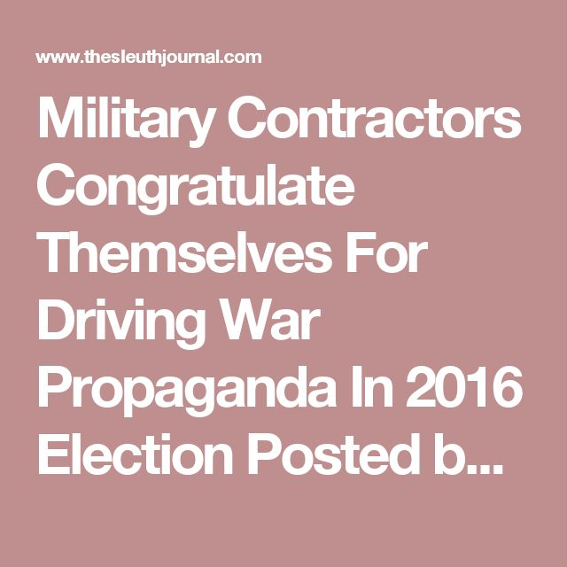 """Military Contractors Congratulate Themselves For Driving War Propaganda In 2016 Election  Posted by Guest Post Date: December 21, 2015in: Military, War Propaganda   By: Claire Bernish, Anti-Media 