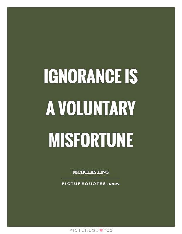 Ignorance is a voluntary misfortune. Ignorance quotes on PictureQuotes.com.