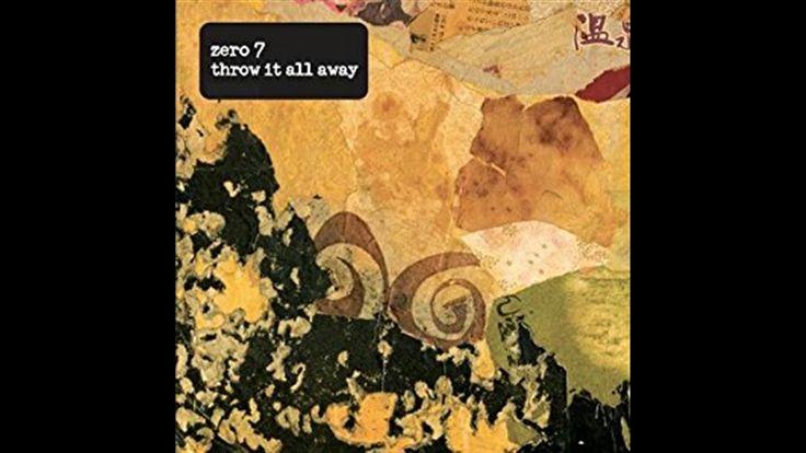 Zero 7.Throw it all away...From album The Garden .2006.