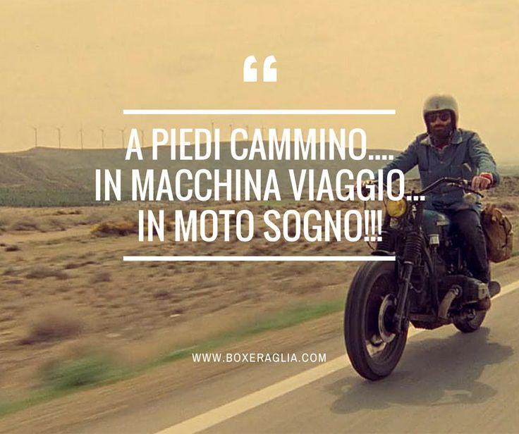 A piedi cammino... in macchina viaggio... in MOTO SOGNO!! www.boxeraglia.com #moto #bmw #motorcycle #frasi #quotes