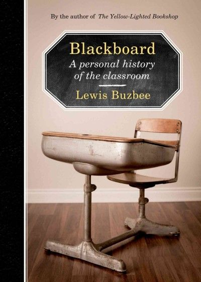 Blackboard: A Personal History of the Classroom / Lewis Buzbee  http://encore.greenvillelibrary.org/iii/encore/record/C__Rb1384079