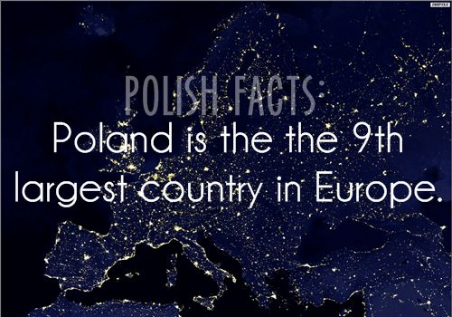 Polish Facts #1: Poland is the 9th largest country in Europe.
