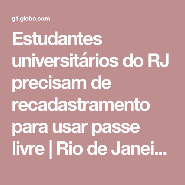 Estudantes universitários do RJ precisam de recadastramento para usar passe livre   Rio de Janeiro   G1