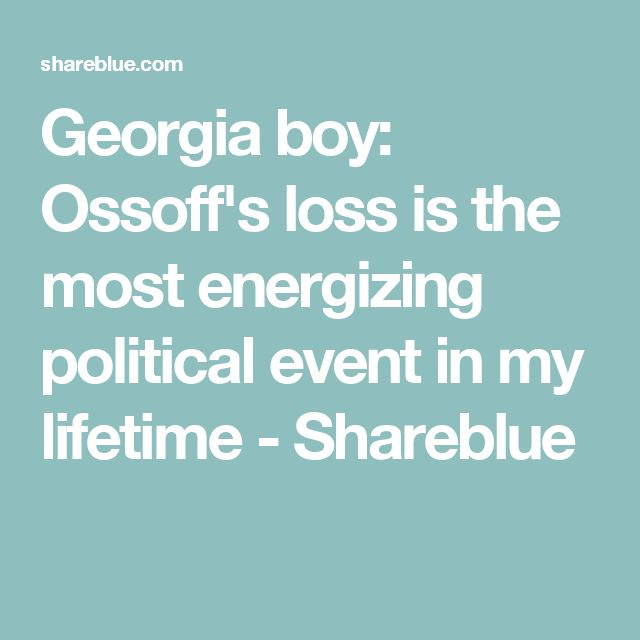 Georgia boy: Ossoff's loss is the most energizing political event in my lifetime - Shareblue