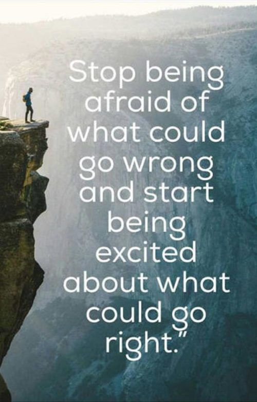 Start being excited about what could go right.