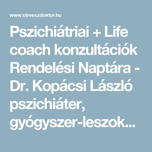 Pszichiátriai + Life coach konzultációk Rendelési Naptára -  Dr. Kopácsi László pszichiáter, gyógyszer-leszokás specialista
