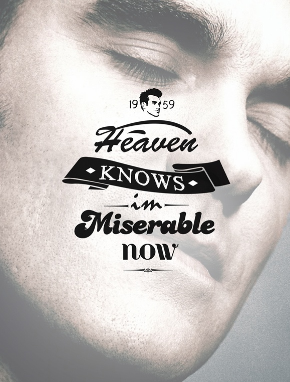 """""""Heaven Knows I'm Miserable Now"""" #Morrissey"""
