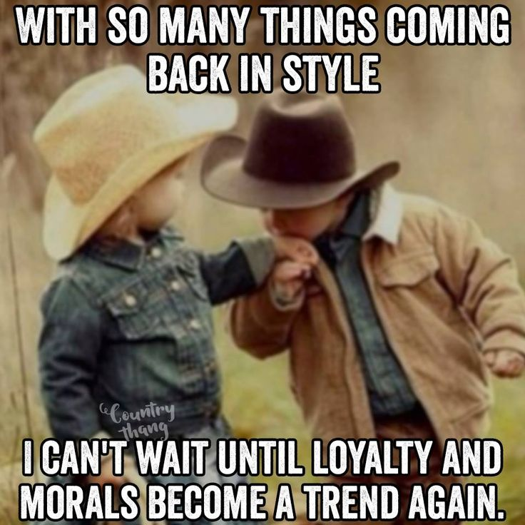 With so many things coming back in style. I can't wait until loyalty and morals become a trend again. #parentingdoneright #countrylife #countrylifestyle #lifefactquotes #countrythang #countrythangquotes #countryquotes #countrysayings