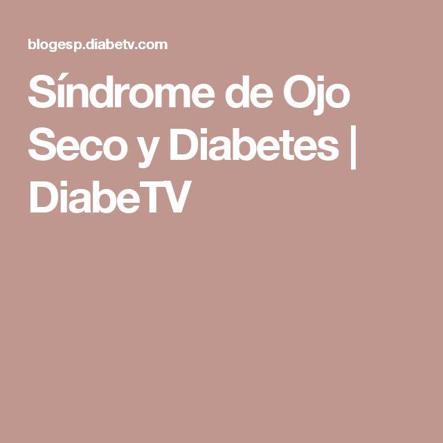 Síndrome de Ojo Seco y Diabetes | DiabeTV