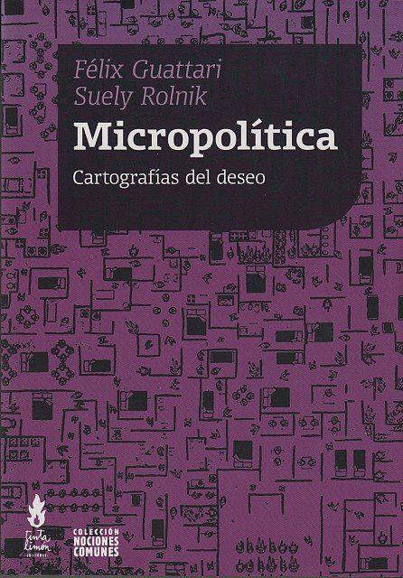 Felix #guattari ,Suely Rolnik  #Micropolítica Cartografías del #deseo  Tinta limón edit.  http://libros.metabiblioteca.org/xmlui/bitstream/handle/001/297/84-96453-05-7.pdf?sequence=8