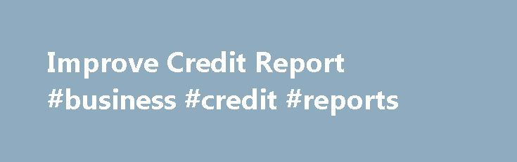 Improve Credit Report #business #credit #reports http://credit.remmont.com/improve-credit-report-business-credit-reports/  #get free credit score # They take on the financial loan application of every single Improve credit report bank loan Read More...The post Improve Credit Report #business #credit #reports appeared first on Credit.