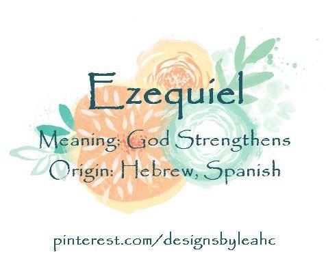 Baby Boy Name Ezequiel Meaning God Strengthens Origin Hebrew Spanish