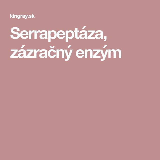 Serrapeptáza, zázračný enzým