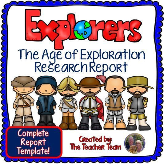 Explorers and the Age of Exploration Research Report : Teaching a unit on Explorers and the Age of Exploration? We have developed this comprehensive research report for your students to organize, create, develop, write, edit, illustrate, present, and asse