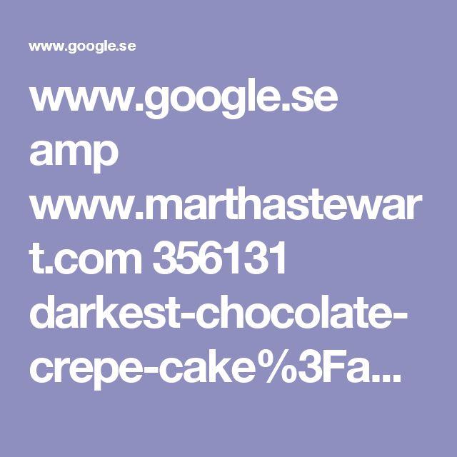 www.google.se amp www.marthastewart.com 356131 darkest-chocolate-crepe-cake%3Famp