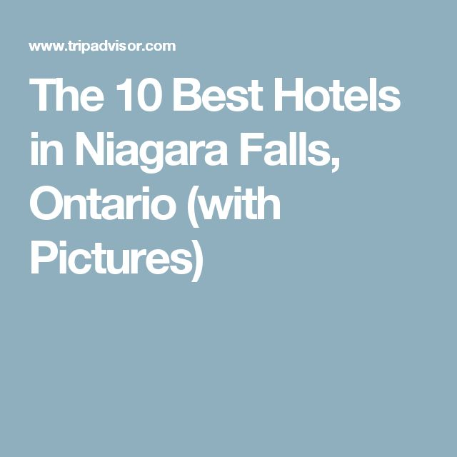 The 10 Best Hotels in Niagara Falls, Ontario (with Pictures)