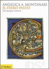 Il fiero pasto. Antropofagie medievali - Montanari Angelica A. - Libro - Il Mulino - Biblioteca storica - IBS
