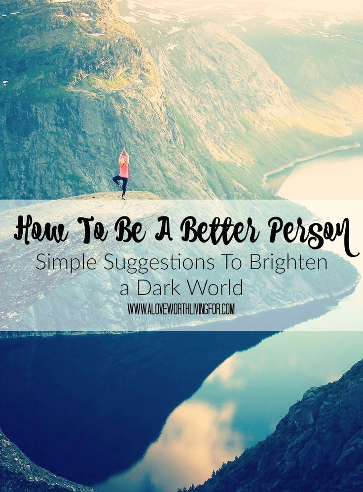 I'm sure you're not a bad person, but I also believe we all have room to grow. These are some tips I think you should think over. How To Be a Better Person: Simple suggestions on how to brighten a dark world by A Love Worth Living For