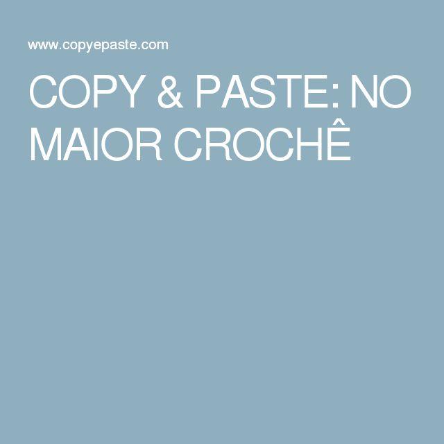 COPY & PASTE: NO MAIOR CROCHÊ