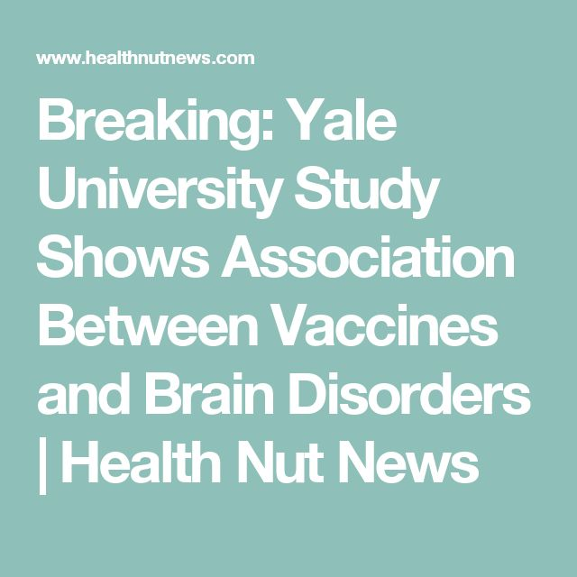 Breaking: Yale University Study Shows Association Between Vaccines and Brain Disorders | Health Nut News