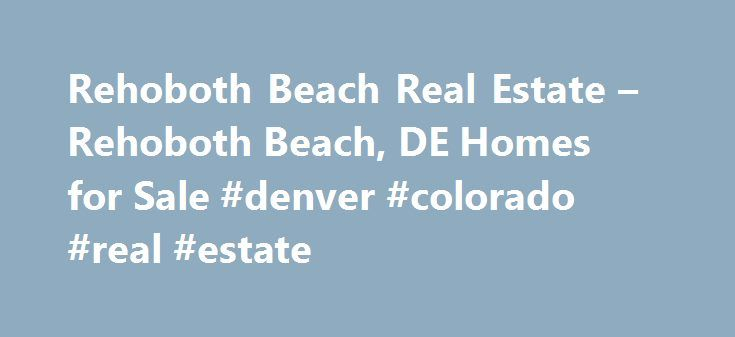 Rehoboth Beach Real Estate – Rehoboth Beach, DE Homes for Sale #denver #colorado #real #estate http://nef2.com/rehoboth-beach-real-estate-rehoboth-beach-de-homes-for-sale-denver-colorado-real-estate/  #rehoboth beach real estate # More Property Records Find Rehoboth Beach, DE homes for sale and other Rehoboth Beach real estate on realtor.com . Search Rehoboth Beach houses, condos, townhomes and single-family homes by price and location. Our extensive database of real estate listings provide…