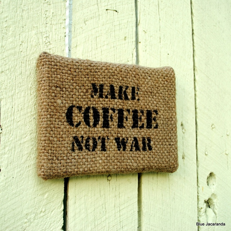 Burlap Wall Decor Make Coffee Not War Upcycled Coffee