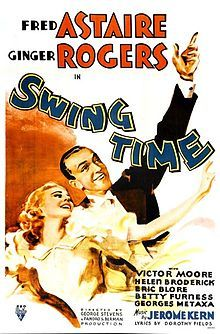 Swing Time is a 1936 RKO musical comedy film set mainly in New York City and stars Fred Astaire, Ginger Rogers, Helen Broderick, Victor Moore, Eric Blore and Georges Metaxa, with music by Jerome Kern and lyrics by Dorothy Fields. The film was directed by George Stevens.