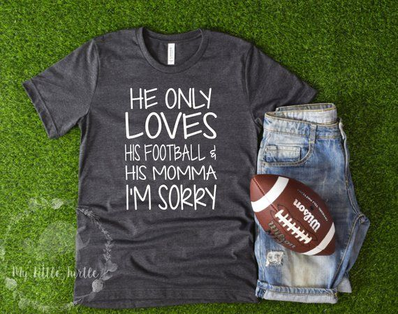 Super Soft Bella Canvas Brand Unisex Style Tee He Only Loves His Football And His Mama Im S Football Mom Shirts Sports Mom Shirts Football Mom Shirts Ideas