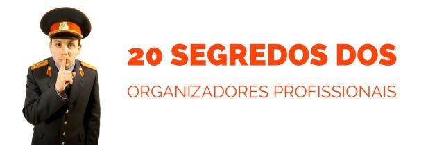20 Segredos dos organizadores profissionais