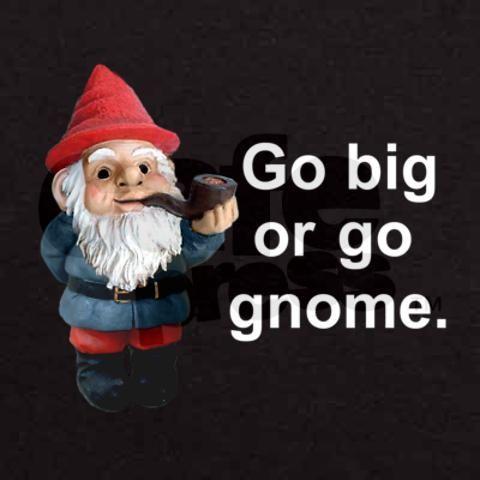 Go big or go #gnome.