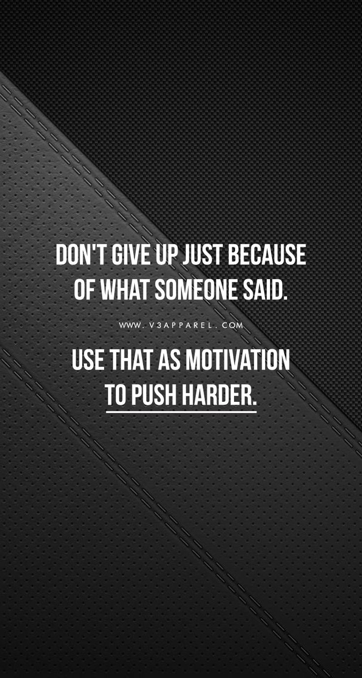 Don't give up just because of what someone said. Use that as motivation to push harder. Head over to www.V3Apparel.com/MadeToMotivate to download this wallpaper and many more for motivation on the go! / Fitness Motivation / Workout Quotes / Gym Inspiration / Motivational Quotes / Motivation