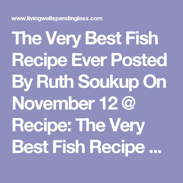 The Very Best Fish Recipe Ever Posted By Ruth Soukup On