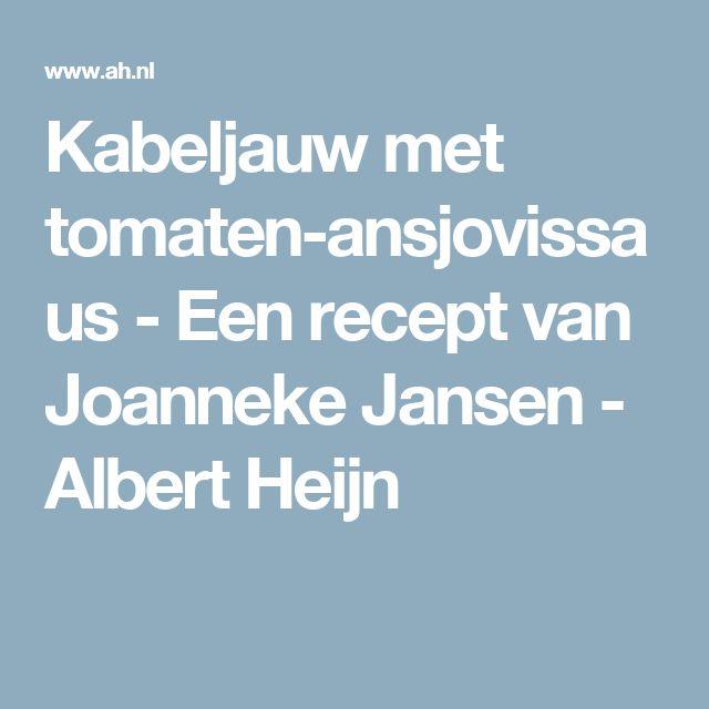 Kabeljauw met tomaten-ansjovissaus - Een recept van Joanneke Jansen - Albert Heijn