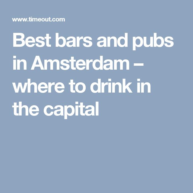 Best bars and pubs in Amsterdam – where to drink in the capital