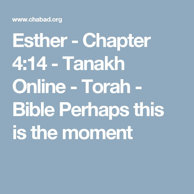 Esther - Chapter 4:14 - Tanakh Online - Torah - Bible Perhaps this is the moment
