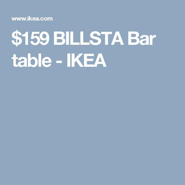 $159 BILLSTA Bar table - IKEA