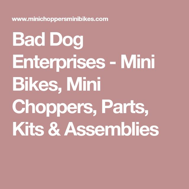 Bad Dog Enterprises - Mini Bikes, Mini Choppers, Parts, Kits & Assemblies